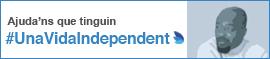 Ajuda'ns a que tinguin #UnaVidaIndependent